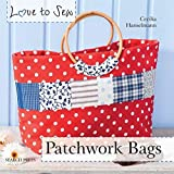 [[Love to Sew: Patchwork Bags]] [By: Cecilia Hanselmann] [March, 2013]