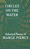 Circles on the Water: Selected Poems of Marge Piercy