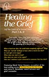 Healing the Grief: (...of the Loss of a Love One)