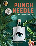 Punch Needle Extravaganza!: 27 Projects to Create