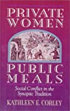 Private Women Public Meals: Social Conflict in the Synoptic Tradition