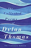 The Collected Poems of Dylan Thomas: The Centenary Edition (English Edition)