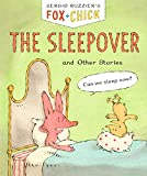 Fox + Chick: The Sleepover: and Other Stories