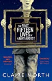 The First Fifteen Lives of Harry August: The word-of-mouth bestseller you won't want to miss [Idioma Inglés]