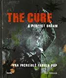 The Cure. A perfect dream: Una increíble fábula pop
