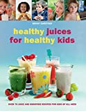 [[Healthy Juices for Healthy Kids]] [By: Sweetser, Wendy] [March, 2010]