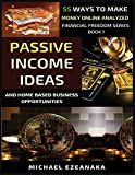 Passive Income Ideas And Home-Based Business Opportunities: 55 Ways To Make Money Online Analyzed (1) (Financial Freedom)