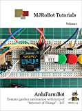 "ArduFarmBot: Tomato garden automation with help of ""Internet of Things"" - IoT (MJRoBot Tutorials Book 1) (English Edition)"