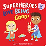 Superheroes LOVE Being Good! (I'm a Super Toddler! Lift-the-Flap)