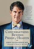 Conversations Beyond Proof of Heaven DVD: With Eben Alexander, Md, and Raymond A. Moody, Jr., Md, Phd