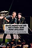 Bruce Springsteen and The E Street Band Trivia Challenge: American Music Group Facts and Things You Don't Want To Miss: American Music Group Quizzes (English Edition)