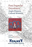 Post/Imperial Encounters: Anglo-Hispanic Cultural Relations: 45 (Textxet: Studies in Comparative Literature)