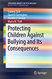 Protecting Children Against Bullying and Its Consequences (SpringerBriefs in Psychology) (English Edition)