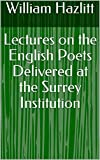 Lectures on the English Poets Delivered at the Surrey Institution (English Edition)