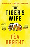 The Tiger's Wife: Winner of the Orange Prize for Fiction and New York Times bestseller
