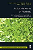 Actor Networks of Planning: Exploring the Influence of Actor Network Theory (English Edition)