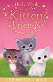 Holly Webb Animal Stories. Holly Webb's Kitten Frie: Lost in the Snow, Smudge the Stolen Kitten, The Kitten Nobody Wanted