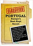 PORTUGAL - Europe's Best-Kept Secret: A unique blend of practical information, humorous anecdotes and insider's tips about Portugal. Get to know the real story of Portugal a (English Edition)