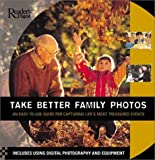Take Better Family Photos: An Easy-To-Use Guide for Capturing Life's Most Treasured Events            Cial Occasions