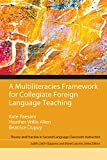 Multiliteracies Framework for Collegiate Foreign Language Teaching, A (2-downloads) (Theory and Practice in Second Language Classroom Instruction) (English Edition)