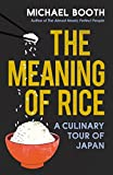 The Meaning of Rice: And Other Tales from the Belly of Japan (English Edition)