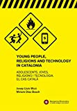 Young People, Religions and Technology in Catalonia (Blanquerna Observatory Book 6) (English Edition)