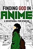 Finding God in Anime: A Devotional for Otakus (English Edition)