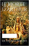Le Morte d'Arthur by Sir Thomas Malory illustrated edition (English Edition)