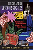 Nine Plays by Jose Cruz Gonzalez: Magical Realism and Mature Themes in Theatre for Young Audiences (Louann Atkins Temple Women & Culture Series) (2008-12-31)
