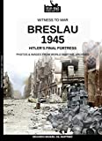 Breslau 1945: Hitler's final fortress (Witness to war Book 15) (English Edition)