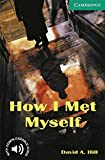 How I Met Myself. Level 3 Lower Intermediate. A2+. Cambridge English Readers.
