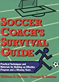 Soccer Coach's Survival Guide: Practical Techniques and Materials for Building an Effective Program and a Winning Team