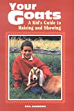 [[Your Goats: A Kid's Guide to Raising and Showing]] [By: Damerow, Gail] [August, 1993]