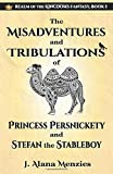 The Misadventures and Tribulations of Princess Persnickety and Stefan the Stableboy (Realm of the Kingdoms Fantasy)