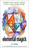 Elemental Magick: Reconnect with Nature through Spells, Rituals, and Meditations (English Edition)