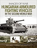 Hungarian Armoured Fighting Vehicles in the Second World War (Images of War) (English Edition)