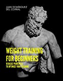 Weight training for beginners: 10 basic principles to optimize your training (English Edition)