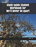 Study Guide Student Workbook for We'll Never Be Apart