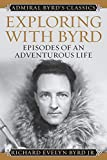 Exploring with Byrd: Episodes of an Adventurous Life (Admiral Byrd Classics) [Idioma Inglés]