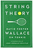 String Theory. David Foster Wallace On Tennis: A Library of America Special Publication