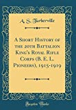 A Short History of the 20th Battalion King's Royal Rifle Corps (B. E. L. Pioneers), 1915-1919 (Classic Reprint)