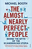 The Almost Nearly Perfect People: Behind the Myth of the Scandinavian Utopia (Vintage Books)