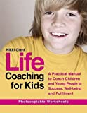 [[Life Coaching for Kids: A Practical Manual to Coach Children and Young People to Success, Well-being and Fulfilment]] [By: Nikki Giant] [May, 2014]