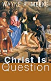 Christ Is The Question by Wayne A. Meeks (April 15,2005)