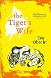 The Tiger's Wife by Tea Obreht(2011-06-13)