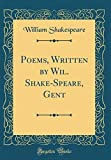 Poems, Written by Wil. Shake-Speare, Gent (Classic Reprint)