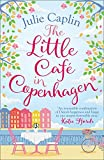 The Little Café in Copenhagen: Fall in love and escape the winter blues with this wonderfully heartwarming and feelgood novel: Book 1 (Romantic Escapes)