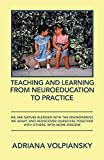 Teaching and Learning from Neuroeducation to Practice: We Are Nature Blended with the Environment. We Adapt and Rediscover Ourselves Together with Others, with More Wisdom (English Edition)