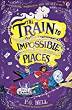 The Train to Impossible Places (Train to Impossible Places Adventures) (English Edition)