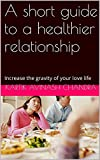 A short guide to a healthier relationship: Increase the gravity of your love life (English Edition)